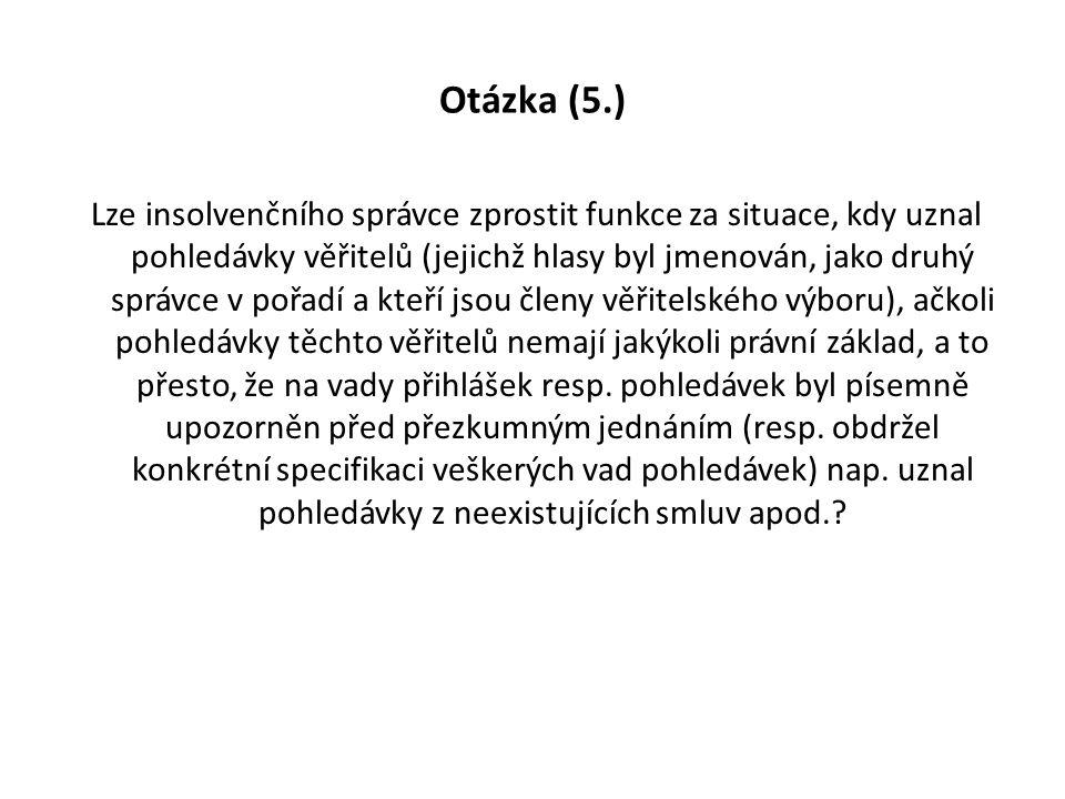 Otázka (5.) Lze insolvenčního správce zprostit funkce za situace, kdy uznal pohledávky věřitelů (jejichž hlasy byl jmenován, jako druhý správce v pořa