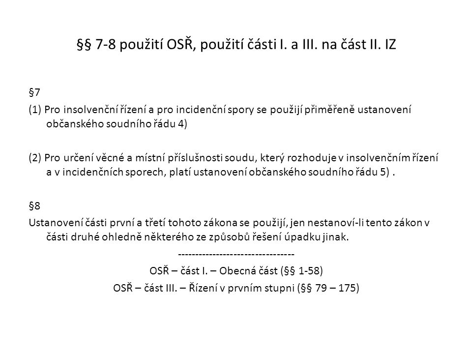 §§ 7-8 použití OSŘ, použití části I. a III. na část II. IZ §7 (1) Pro insolvenční řízení a pro incidenční spory se použijí přiměřeně ustanovení občans