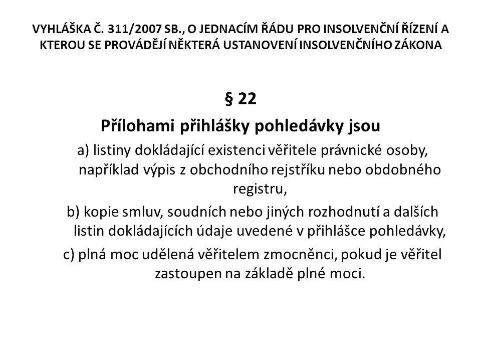 VYHLÁŠKA Č. 311/2007 SB., O JEDNACÍM ŘÁDU PRO INSOLVENČNÍ ŘÍZENÍ A KTEROU SE PROVÁDĚJÍ NĚKTERÁ USTANOVENÍ INSOLVENČNÍHO ZÁKONA § 22 Přílohami přihlášk