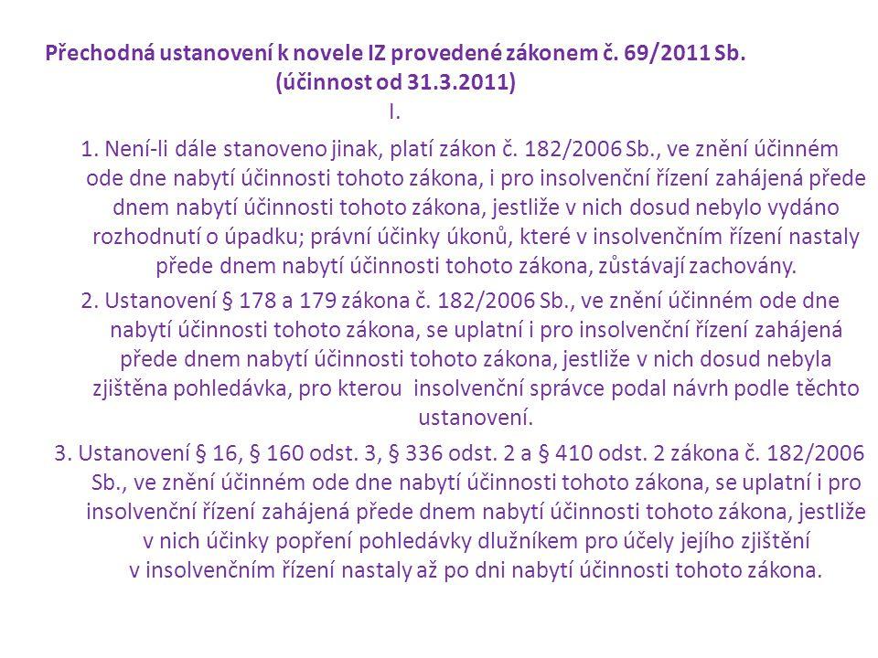 Přechodná ustanovení k novele IZ provedené zákonem č. 69/2011 Sb. (účinnost od 31.3.2011) I. 1. Není-li dále stanoveno jinak, platí zákon č. 182/2006