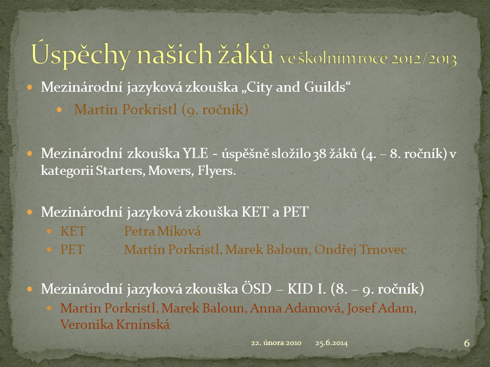 """ Mezinárodní jazyková zkouška """"City and Guilds""""  Martin Porkristl (9. ročník)  Mezinárodní zkouška YLE - úspěšně složilo 38 žáků (4. – 8. ročník) v"""