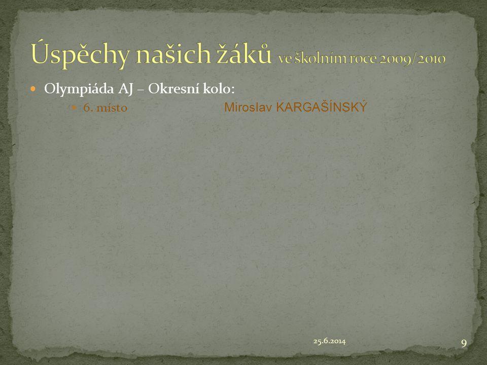 25.6.2014 9  Olympiáda AJ – Okresní kolo:  6. místo Miroslav KARGAŠÍNSKÝ