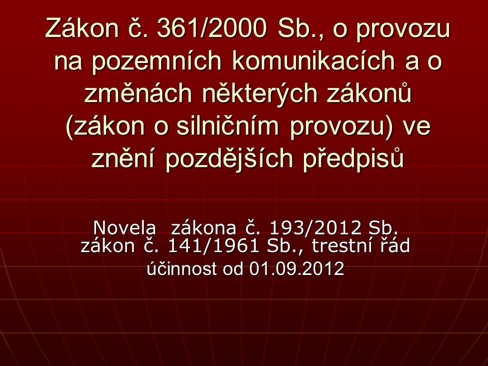 Zákon č. 361/2000 Sb., o provozu na pozemních komunikacích a o změnách některých zákonů (zákon o silničním provozu) ve znění pozdějších předpisů Novel