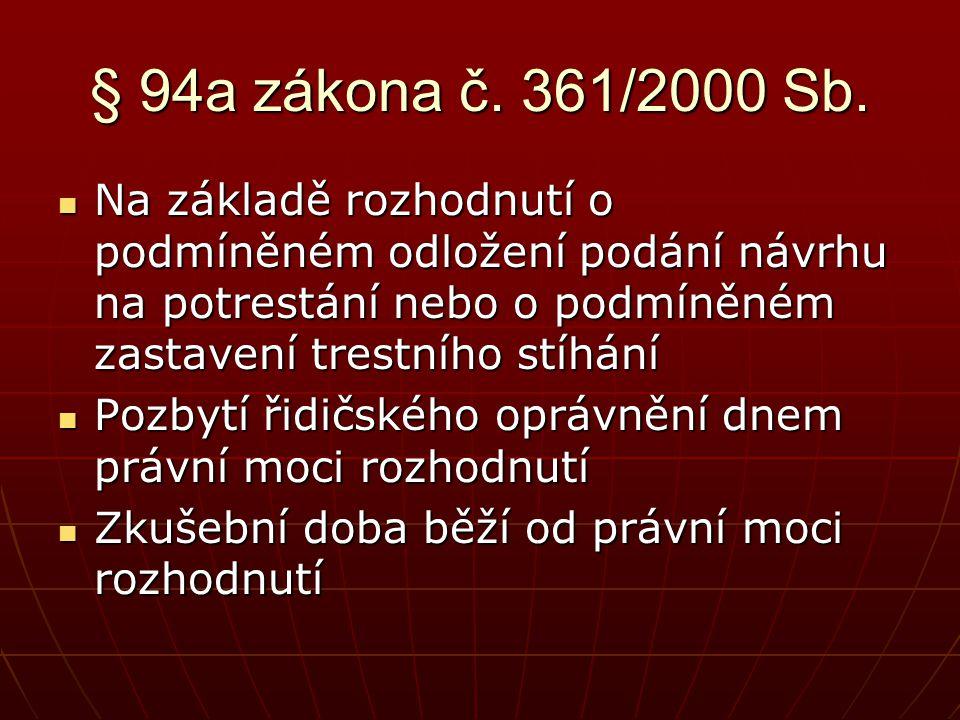 § 94a zákona č. 361/2000 Sb.  Na základě rozhodnutí o podmíněném odložení podání návrhu na potrestání nebo o podmíněném zastavení trestního stíhání 