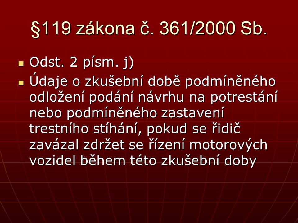 §119 zákona č. 361/2000 Sb.  Odst. 2 písm. j)  Údaje o zkušební době podmíněného odložení podání návrhu na potrestání nebo podmíněného zastavení tre