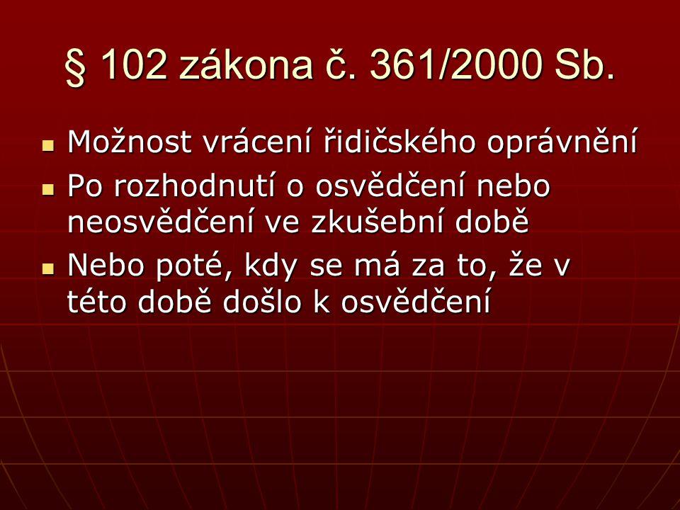 § 102 zákona č. 361/2000 Sb.  Možnost vrácení řidičského oprávnění  Po rozhodnutí o osvědčení nebo neosvědčení ve zkušební době  Nebo poté, kdy se