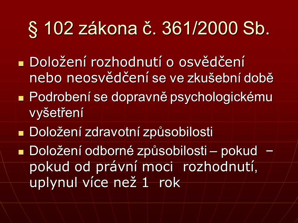 § 102 zákona č. 361/2000 Sb.  Doložení rozhodnutí o osvědčení nebo neosvědčení se ve zkušební době  Podrobení se dopravně psychologickému vyšetření