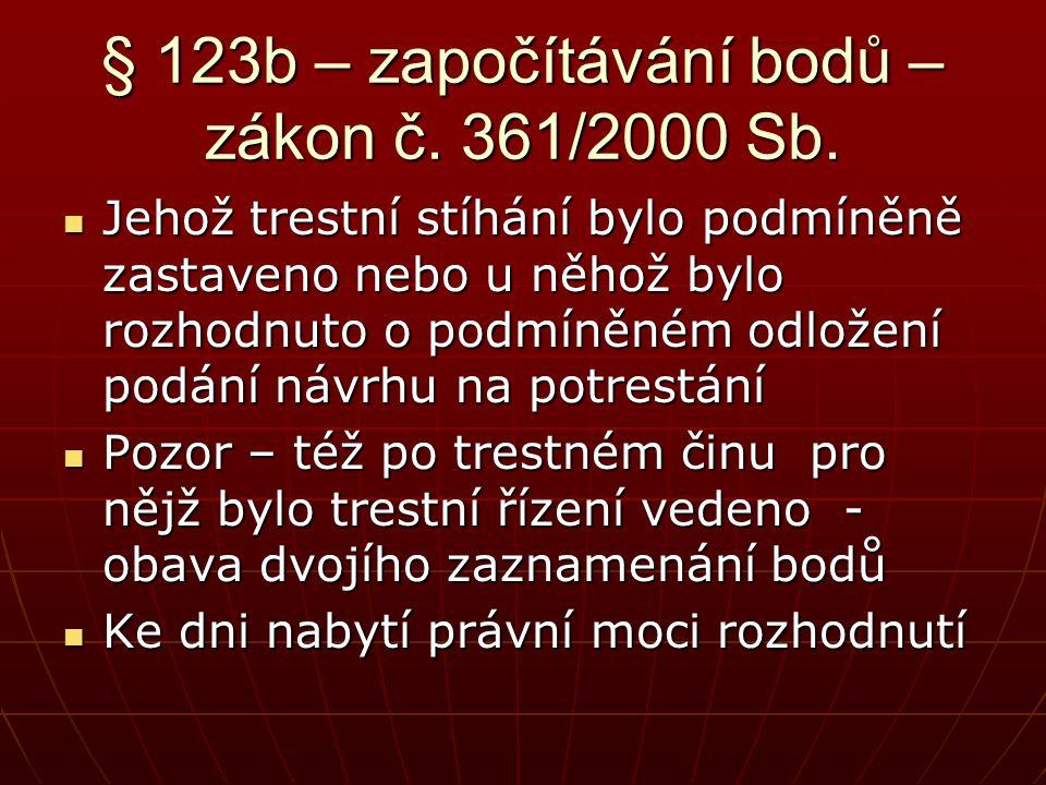 § 123b – započítávání bodů – zákon č. 361/2000 Sb.  Jehož trestní stíhání bylo podmíněně zastaveno nebo u něhož bylo rozhodnuto o podmíněném odložení