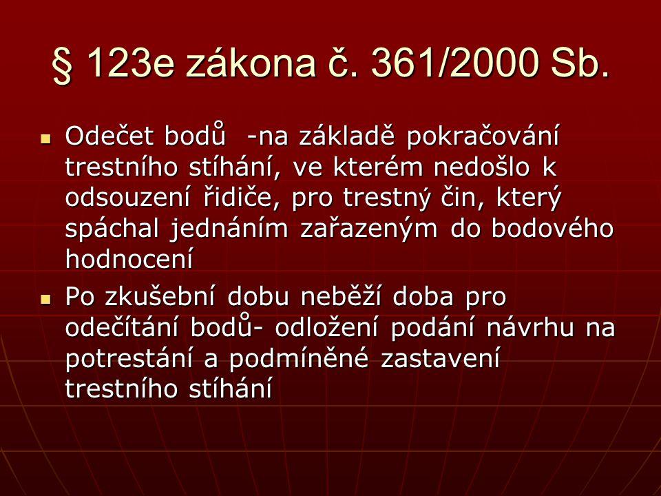 § 123e zákona č. 361/2000 Sb.  Odečet bodů -na základě pokračování trestního stíhání, ve kterém nedošlo k odsouzení řidiče, pro trestn ý čin, který s
