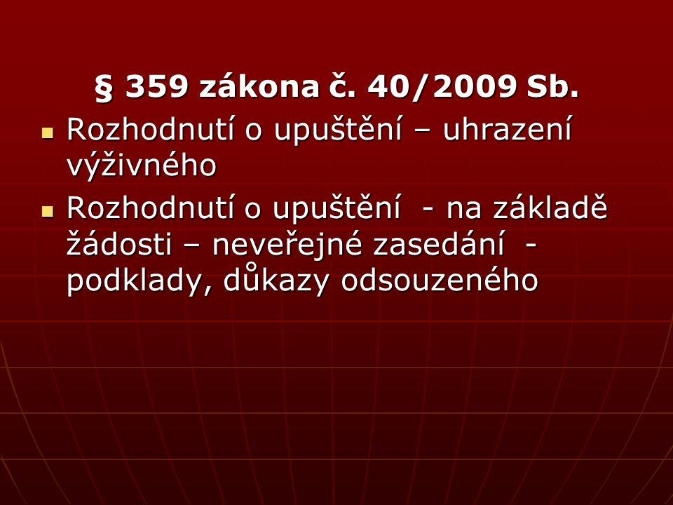 § 359 zákona č. 40/2009 Sb.  Rozhodnutí o upuštění – uhrazení výživného  Rozhodnutí o upuštění - na základě žádosti – neveřejné zasedání - podklady,