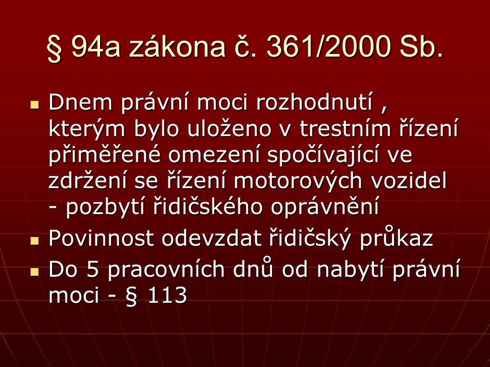 § 94a zákona č. 361/2000 Sb.  Dnem právní moci rozhodnutí, kterým bylo uloženo v trestním řízení přiměřené omezení spočívající ve zdržení se řízení m