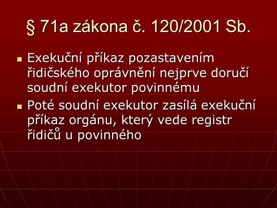 § 71a zákona č. 120/2001 Sb.  Exekuční příkaz pozastavením řidičského oprávnění nejprve doručí soudní exekutor povinnému  Poté soudní exekutor zasíl