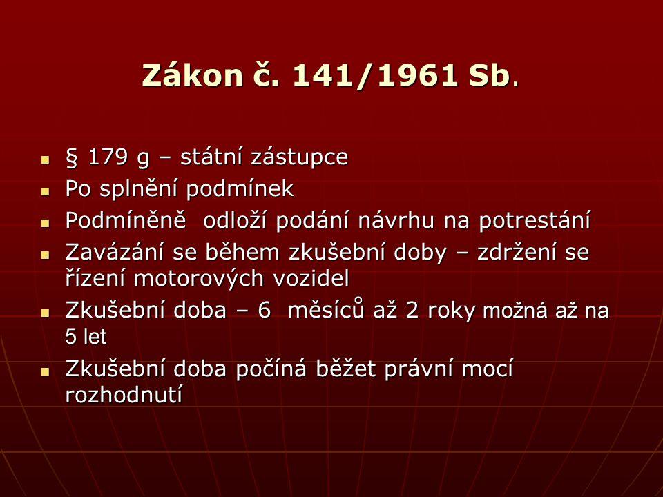 Zákon č. 141/1961 Sb.  § 179 g – státní zástupce  Po splnění podmínek  Podmíněně odloží podání návrhu na potrestání  Zavázání se během zkušební do