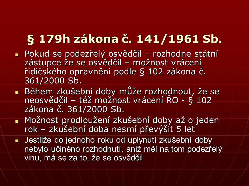 § 179h zákona č. 141/1961 Sb.  Pokud se podezřelý osvědčil – rozhodne státní zástupce že se osvědčil – možnost vrácení řidičského oprávnění podle § 1