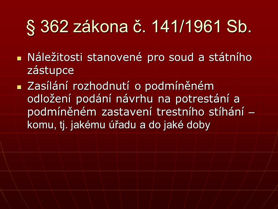 § 362 zákona č. 141/1961 Sb.  Náležitosti stanovené pro soud a státního zástupce  Zasílání rozhodnutí o podmíněném odložení podání návrhu na potrest