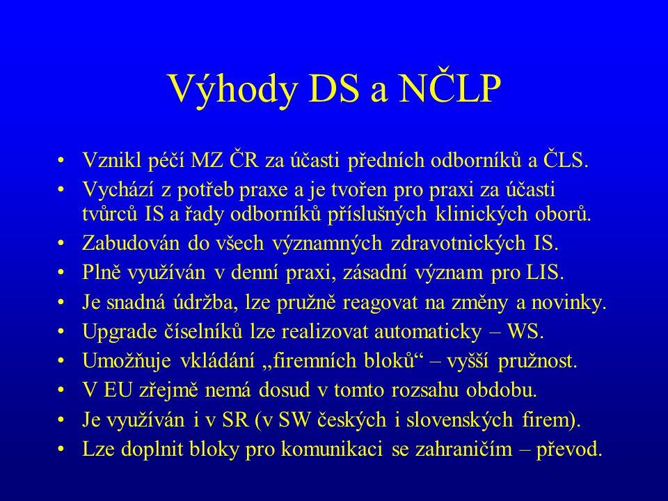 Výhody DS a NČLP •Vznikl péčí MZ ČR za účasti předních odborníků a ČLS. •Vychází z potřeb praxe a je tvořen pro praxi za účasti tvůrců IS a řady odbor