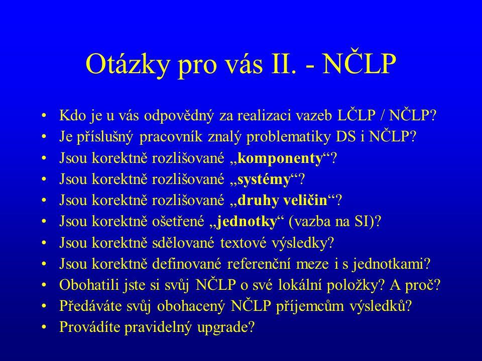 Otázky pro vás II. - NČLP •Kdo je u vás odpovědný za realizaci vazeb LČLP / NČLP? •Je příslušný pracovník znalý problematiky DS i NČLP? •Jsou korektně