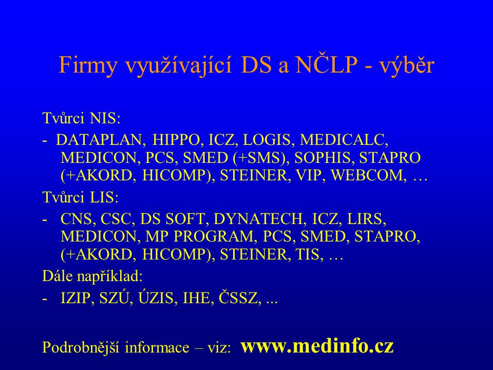 Firmy využívající DS a NČLP - výběr Tvůrci NIS: - DATAPLAN, HIPPO, ICZ, LOGIS, MEDICALC, MEDICON, PCS, SMED (+SMS), SOPHIS, STAPRO (+AKORD, HICOMP), S