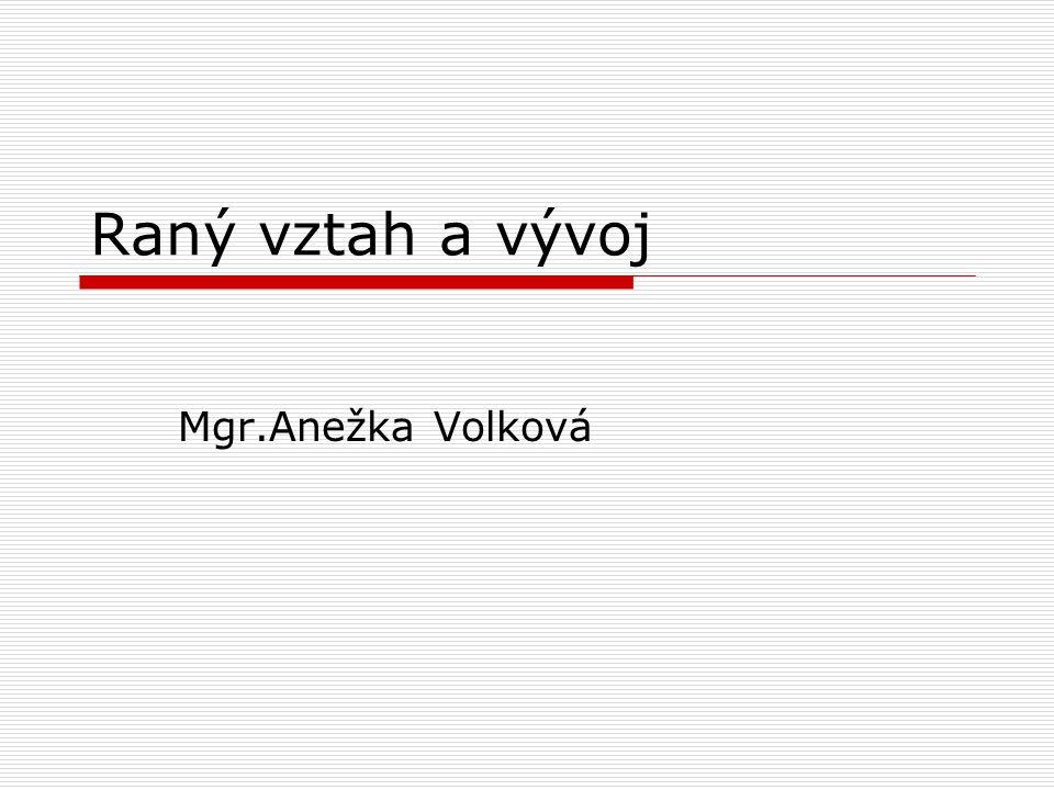 Raný vztah a vývoj Mgr.Anežka Volková