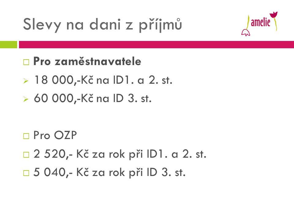 Slevy na dani z příjmů  Pro zaměstnavatele  18 000,-Kč na ID1. a 2. st.  60 000,-Kč na ID 3. st.  Pro OZP  2 520,- Kč za rok při ID1. a 2. st. 