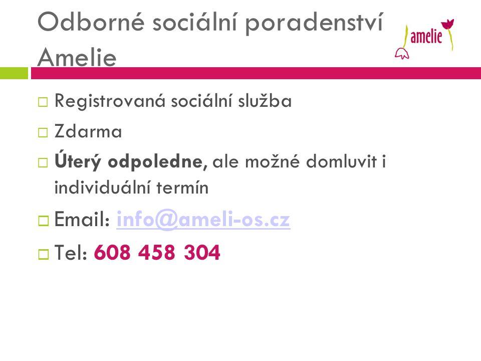 Odborné sociální poradenství Amelie  Registrovaná sociální služba  Zdarma  Úterý odpoledne, ale možné domluvit i individuální termín  Email: info@