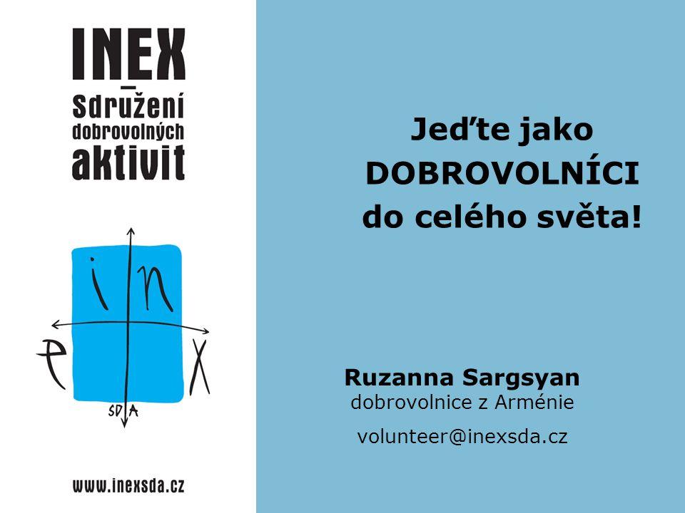 Ruzanna Sargsyan dobrovolnice z Arménie volunteer@inexsda.cz Jeďte jako DOBROVOLNÍCI do celého světa!