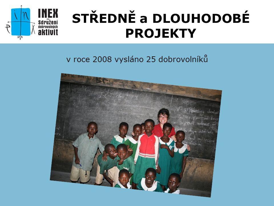 v roce 2008 vysláno 25 dobrovolníků STŘEDNĚ a DLOUHODOBÉ PROJEKTY