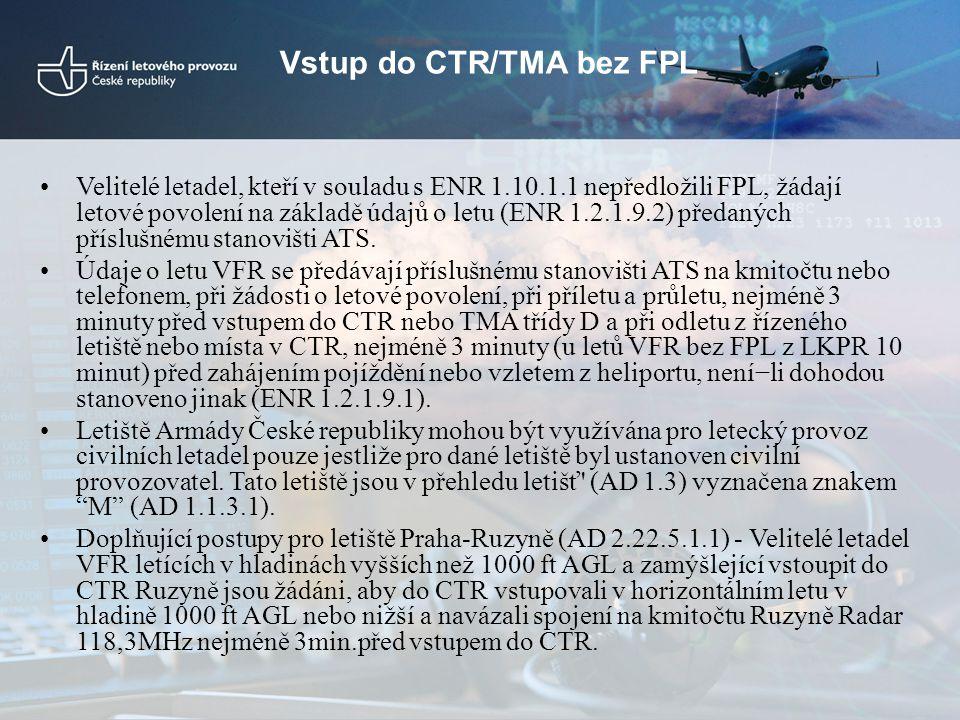 Vstup do CTR/TMA bez FPL •Velitelé letadel, kteří v souladu s ENR 1.10.1.1 nepředložili FPL, žádají letové povolení na základě údajů o letu (ENR 1.2.1