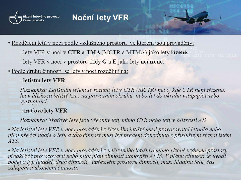 Noční lety VFR • Rozdělení letů v noci podle vzdušného prostoru ve kterém jsou prováděny: –lety VFR v noci v CTR a TMA (MCTR a MTMA) jako lety řízené,