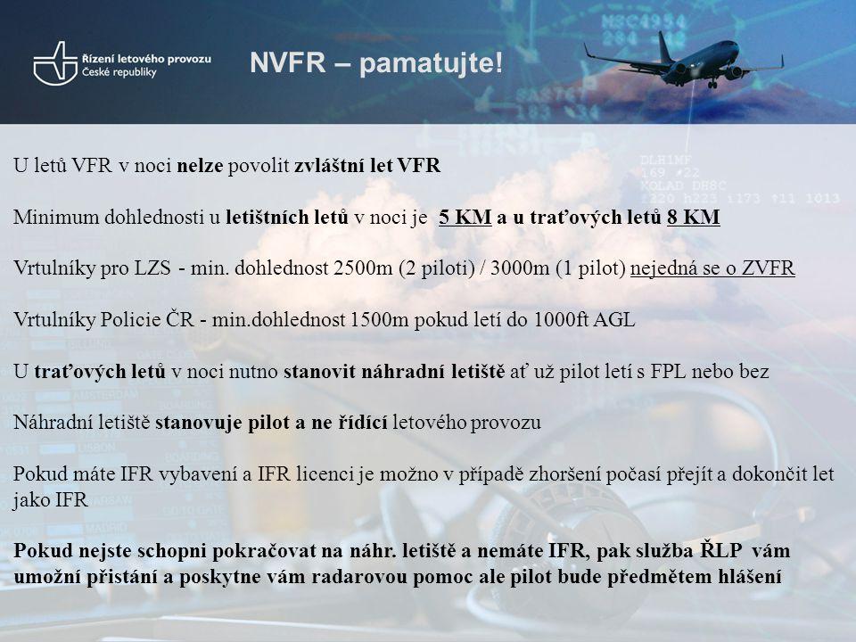 NVFR – pamatujte! U letů VFR v noci nelze povolit zvláštní let VFR Minimum dohlednosti u letištních letů v noci je 5 KM a u traťových letů 8 KM Vrtuln