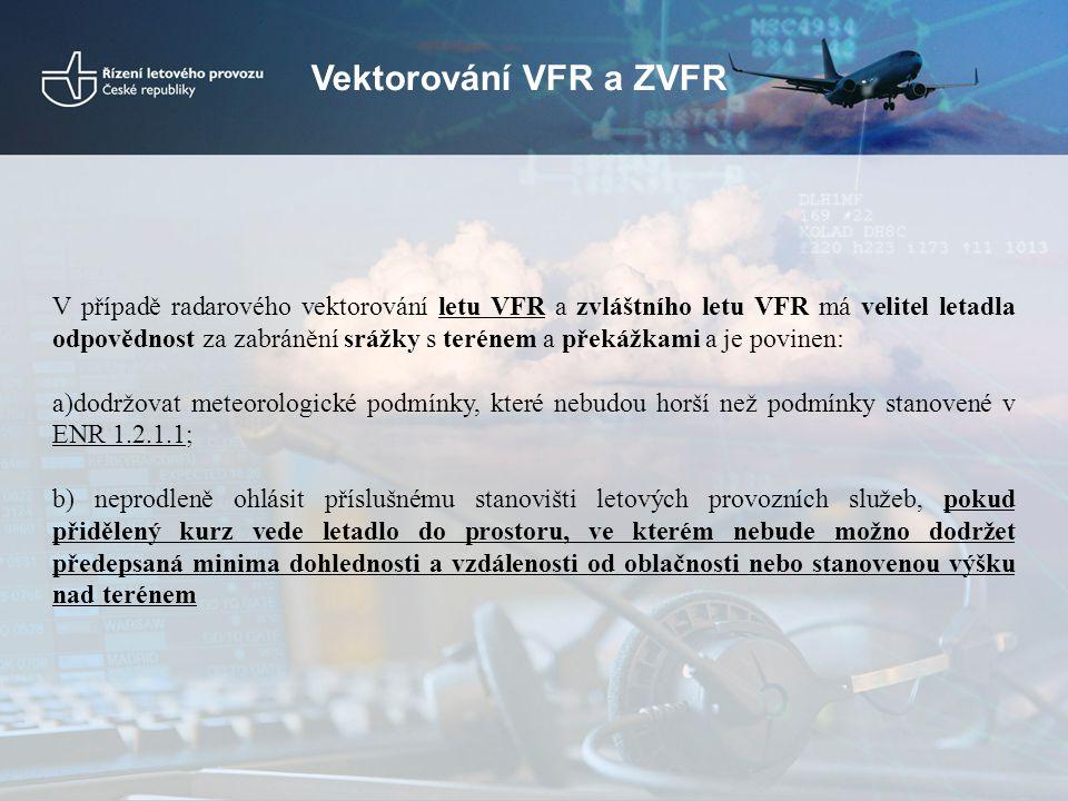 Vektorování VFR a ZVFR V případě radarového vektorování letu VFR a zvláštního letu VFR má velitel letadla odpovědnost za zabránění srážky s terénem a