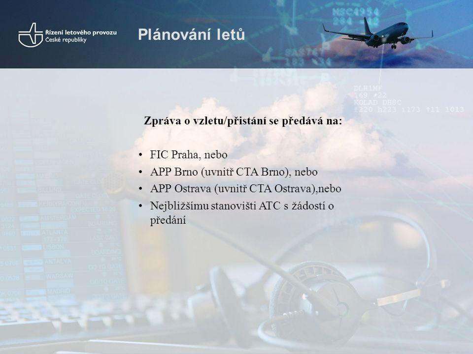 Plánování letů Zpráva o vzletu/přistání se předává na: •FIC Praha, nebo •APP Brno (uvnitř CTA Brno), nebo •APP Ostrava (uvnitř CTA Ostrava),nebo •Nejb