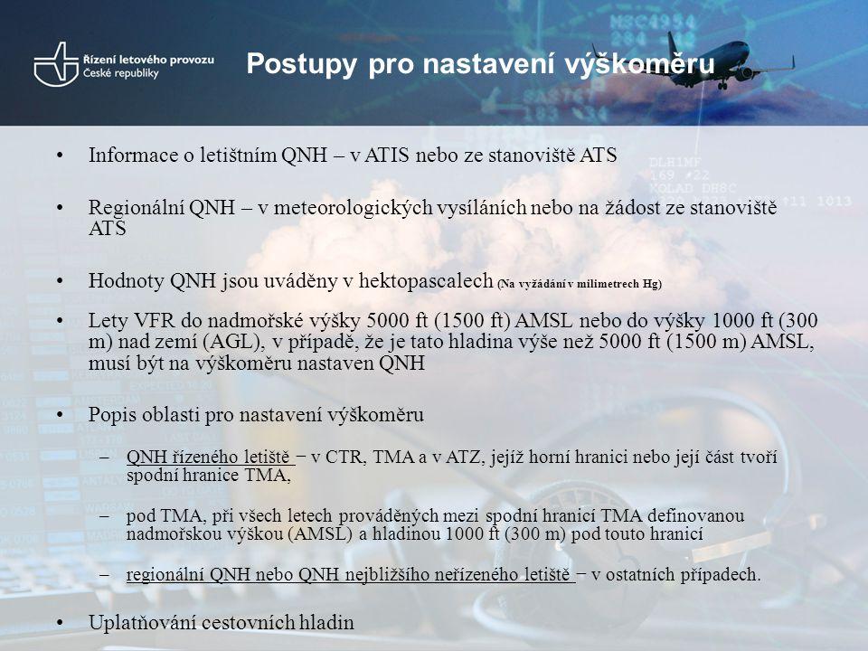 •Informace o letištním QNH – v ATIS nebo ze stanoviště ATS •Regionální QNH – v meteorologických vysíláních nebo na žádost ze stanoviště ATS •Hodnoty Q