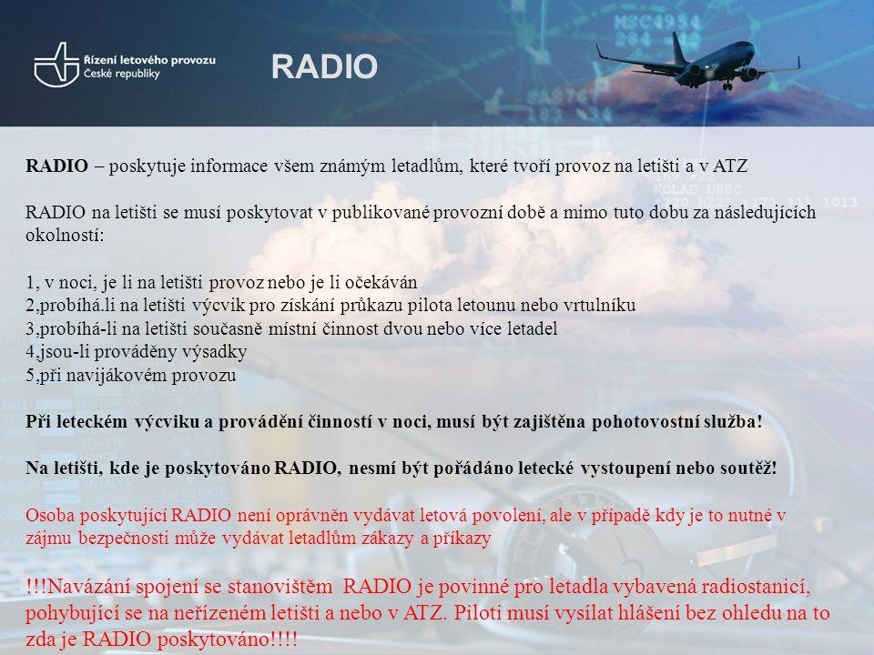 RADIO RADIO – poskytuje informace všem známým letadlům, které tvoří provoz na letišti a v ATZ RADIO na letišti se musí poskytovat v publikované provoz