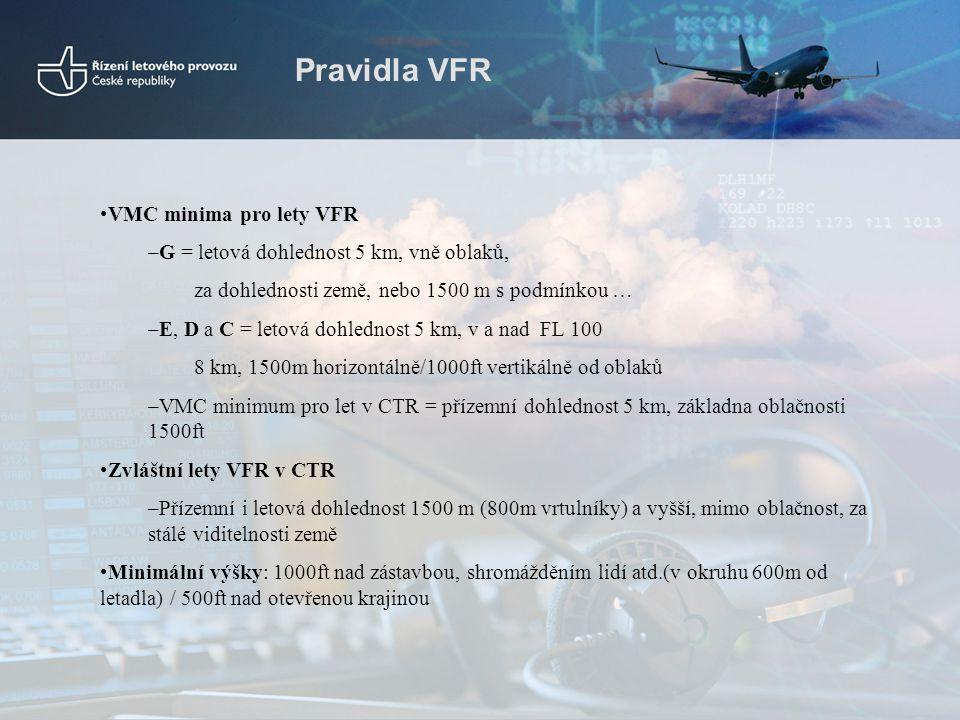 Pravidla VFR •VMC minima pro lety VFR –G = letová dohlednost 5 km, vně oblaků, za dohlednosti země, nebo 1500 m s podmínkou … –E, D a C = letová dohle