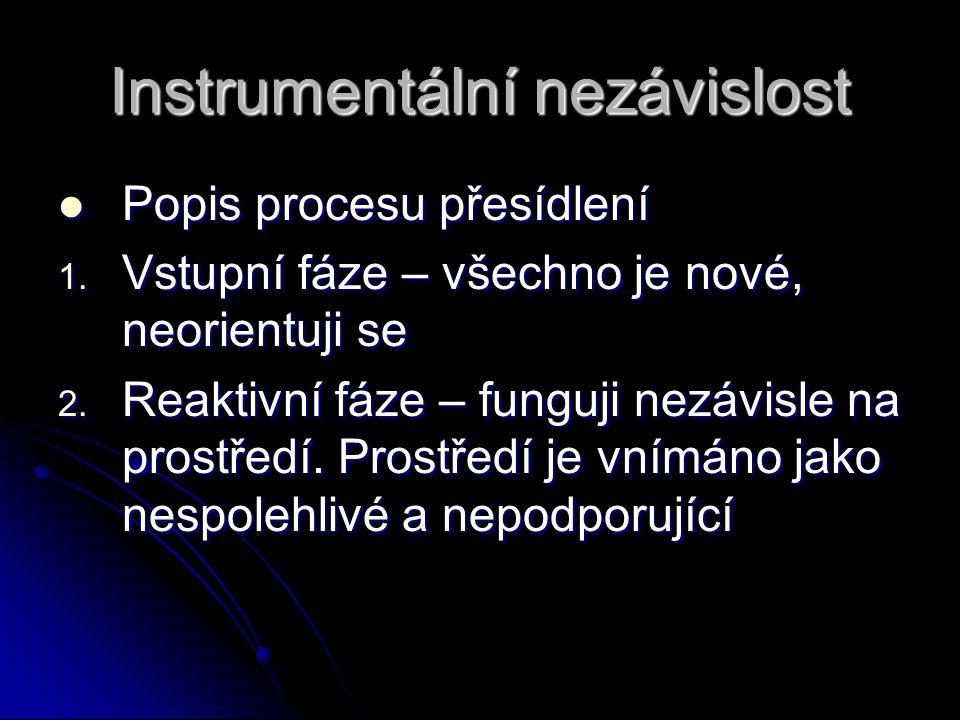 Instrumentální nezávislost  Popis procesu přesídlení 1. Vstupní fáze – všechno je nové, neorientuji se 2. Reaktivní fáze – funguji nezávisle na prost
