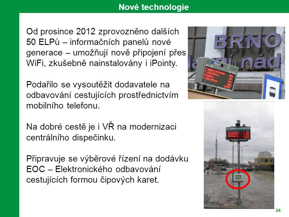 24 Nové technologie Od prosince 2012 zprovozněno dalších 50 ELPů – informačních panelů nové generace – umožňují nově připojení přes WiFi, zkušebně nainstalovány i iPointy.
