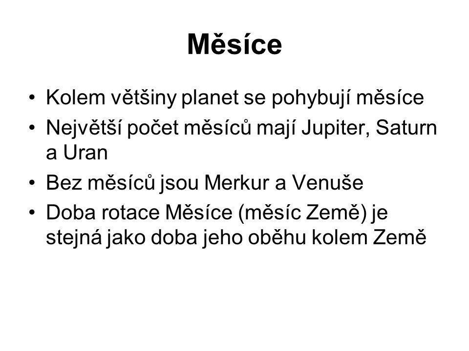 Měsíce •Kolem většiny planet se pohybují měsíce •Největší počet měsíců mají Jupiter, Saturn a Uran •Bez měsíců jsou Merkur a Venuše •Doba rotace Měsíc