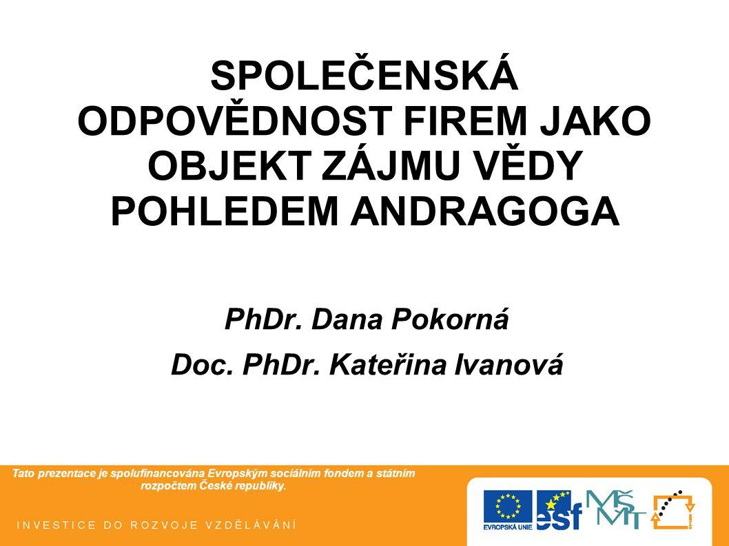 Tato prezentace je spolufinancována Evropským sociálním fondem a státním rozpočtem České republiky. SPOLEČENSKÁ ODPOVĚDNOST FIREM JAKO OBJEKT ZÁJMU VĚ