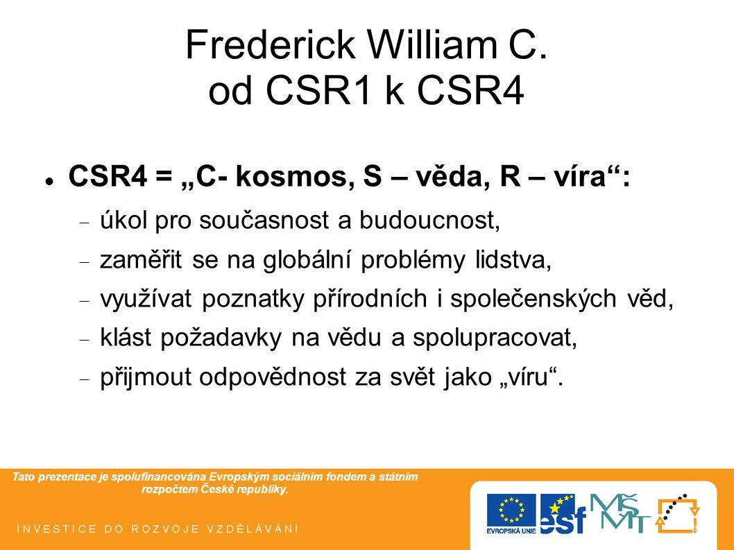 """Tato prezentace je spolufinancována Evropským sociálním fondem a státním rozpočtem České republiky. Frederick William C. od CSR1 k CSR4  CSR4 = """"C- k"""