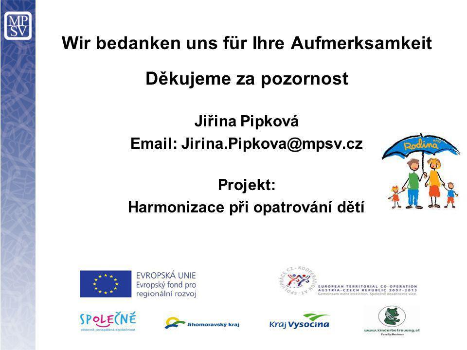 Wir bedanken uns für Ihre Aufmerksamkeit Děkujeme za pozornost Jiřina Pipková Email: Jirina.Pipkova@mpsv.cz Projekt: Harmonizace při opatrování dětí
