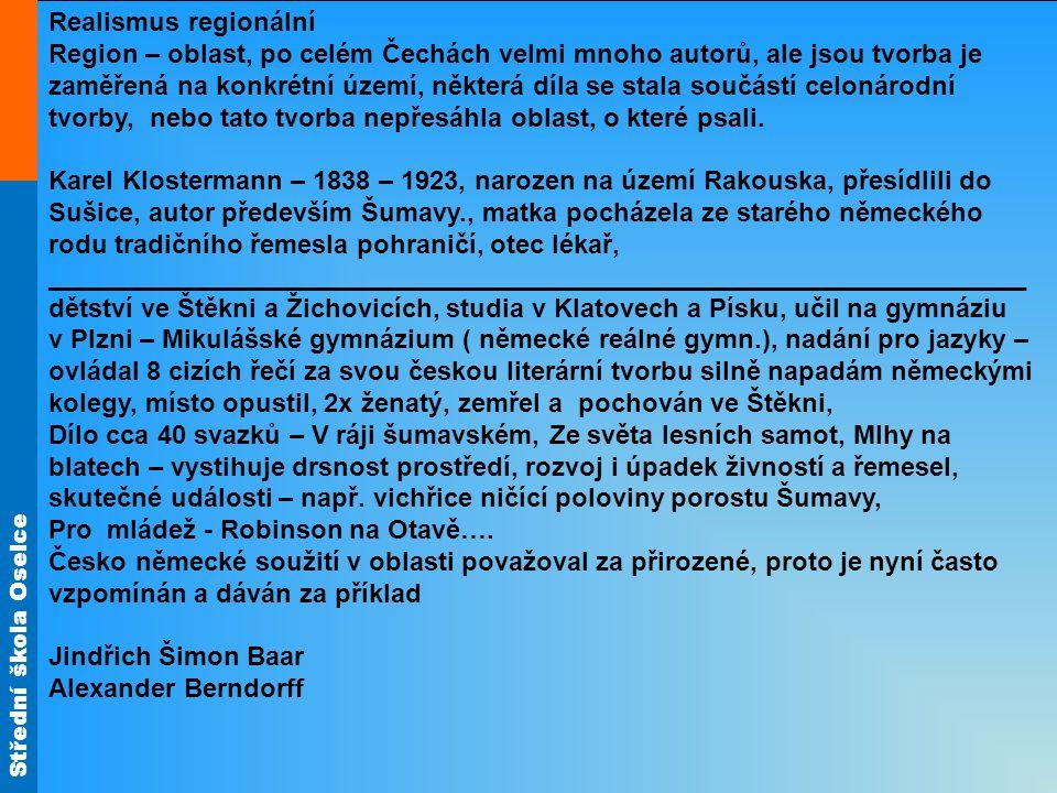 Střední škola Oselce Realismus regionální Region – oblast, po celém Čechách velmi mnoho autorů, ale jsou tvorba je zaměřená na konkrétní území, někter