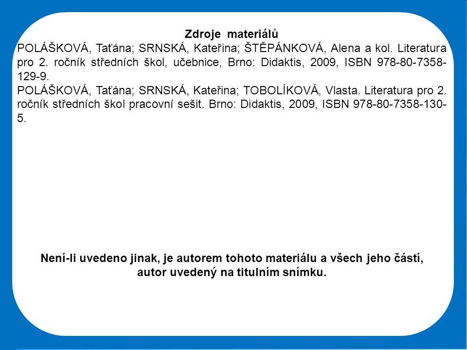 Střední škola Oselce Zdroje materiálů POLÁŠKOVÁ, Taťána; SRNSKÁ, Kateřina; ŠTĚPÁNKOVÁ, Alena a kol. Literatura pro 2. ročník středních škol, učebnice,