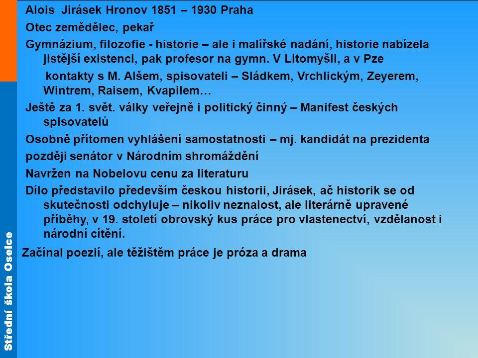 Střední škola Oselce Alois Jirásek Hronov 1851 – 1930 Praha Otec zemědělec, pekař Gymnázium, filozofie - historie – ale i malířské nadání, historie na