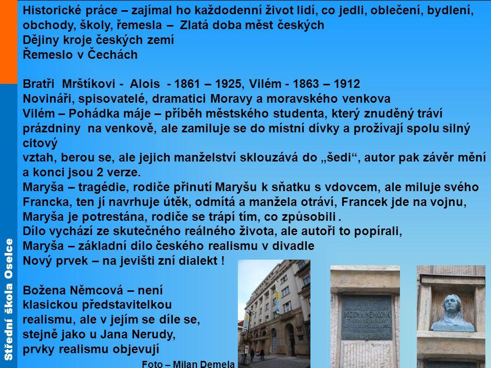 Střední škola Oselce Historické práce – zajímal ho každodenní život lidí, co jedli, oblečení, bydlení, obchody, školy, řemesla – Zlatá doba měst český