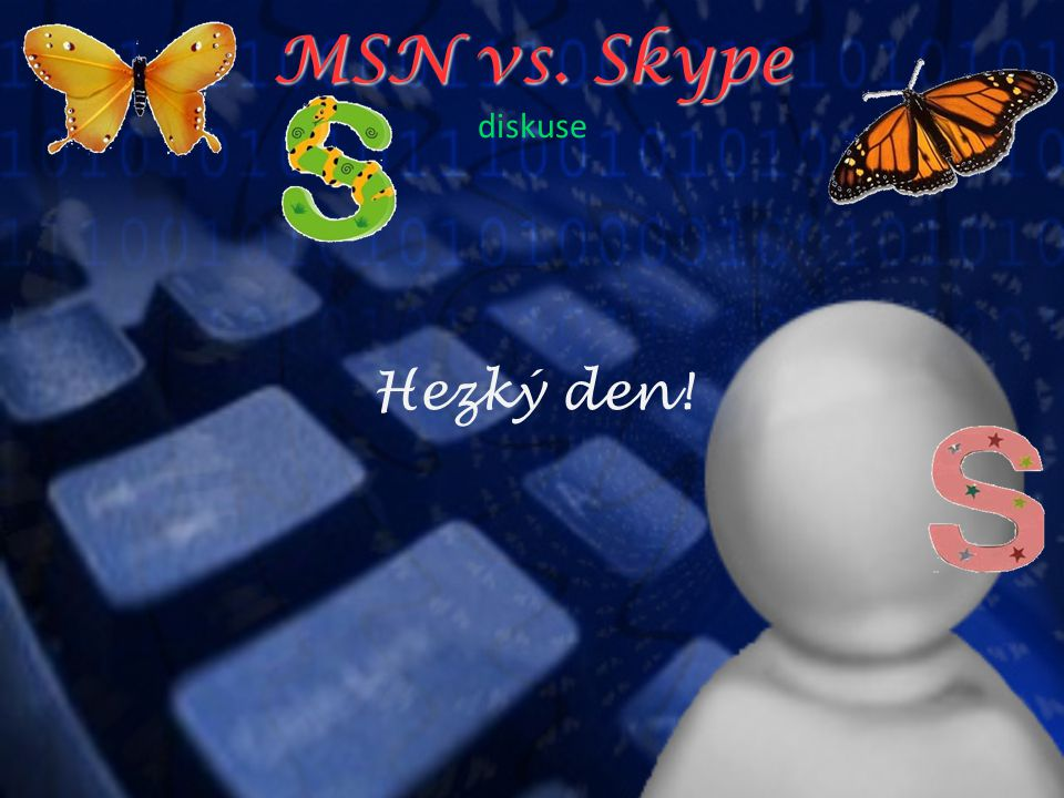 MSN vs. Skype MSN vs. Skype diskuse Hezký den!