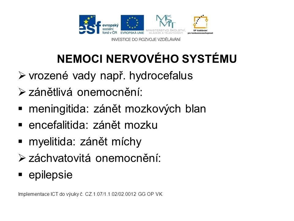 NEMOCI NERVOVÉHO SYSTÉMU  vrozené vady např. hydrocefalus  zánětlivá onemocnění:  meningitida: zánět mozkových blan  encefalitida: zánět mozku  m