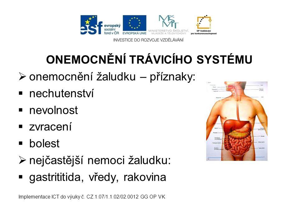 ONEMOCNĚNÍ TRÁVICÍHO SYSTÉMU  onemocnění žaludku – příznaky:  nechutenství  nevolnost  zvracení  bolest  nejčastější nemoci žaludku:  gastritit