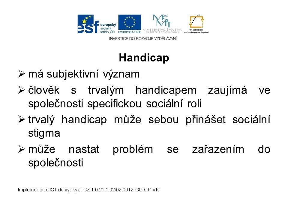Handicap  má subjektivní význam  člověk s trvalým handicapem zaujímá ve společnosti specifickou sociální roli  trvalý handicap může sebou přinášet