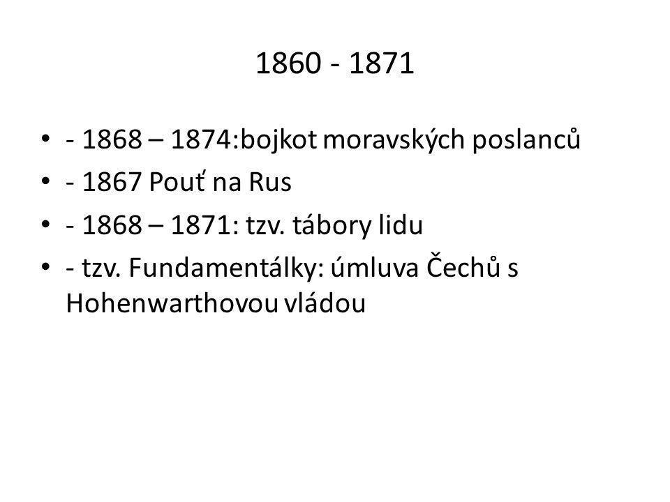 1860 - 1871 • - 1868 – 1874:bojkot moravských poslanců • - 1867 Pouť na Rus • - 1868 – 1871: tzv.